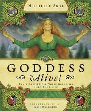 Goddess Alive! : Inviting Celtic and Norse Goddesses into Your Life by Michelle