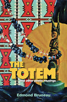 The Totem - and other poetic musings by Edmond Bruneau - Great Read!  NEW!