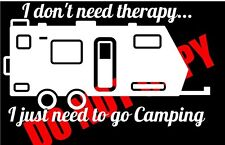 I Don't Need Therapy I Just Need To Go Camping Camper Outdoors Fun Travel Car