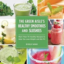 The Green Aisle's Healthy Smoothies and Slushies: More Than Seventy-Five Healthy