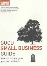 Good Small Business Guide: How to Start and Grow Your Own Business by Bloomsbury
