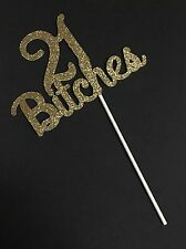 21 bitched Cake Topper - Birthday - Gold Glitter - 21st Party Decorations