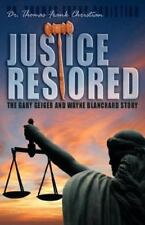 Justice Restored : The Gary Geiger and Wayne Blachard Story by Thomas Frank...