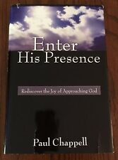 ENTER HIS PRESENCE - REDISCOVER THE JOY OF APPROACHING GOD - PAUL CHAPPELL