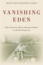 Vanishing Eden: White Construction Of Memory, Meaning, And Identity In A Raci...