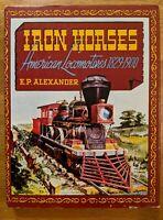 Iron Horses - American Locomotives 1829-1900 E.P. Alexander Railroad Trains Book