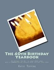 The 40th Birthday Yearbook: 40 things 'to do' in your 40th year and a commemorat