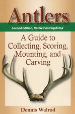 Antlers: A Guide to Collecting, Scoring, Mounting, and Carving, 2nd Edition, Wal
