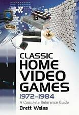 Classic Home Video Games, 1972-1984: A Complete Reference Guide by Brett Weiss