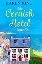 The Cornish Hotel by the Sea: Escape to Cornwall with this per. by King, Karen