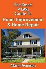 The Smart and Easy Guide to Home Improvement and Home Repair: the DIY House...