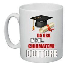 tazza mug 8x10 scritta da ora in poi chiamatemi dottore regalo laurea laureato