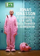 Jonas Jonasson = IL CENTENARIO CHE SALTÓ DALLA FINESTRA E SCOMPARVE 2011