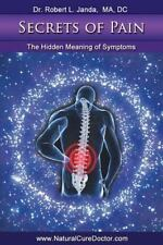 Secrets of Pain : The Hidden Meaning of Symptoms by Robert Janda (2011,...