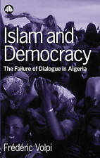 Islam and Democracy: The Failure of Dialogue in Algeria: The Failure of Dialogue