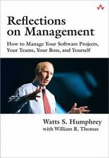 Reflections on Management: How to Manage Your Software Projects, Your Teams, You