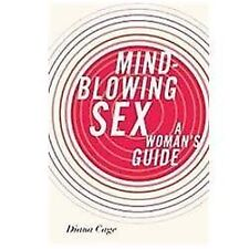 Mind-Blowing Sex: A Woman's Guide by Cage, Diana