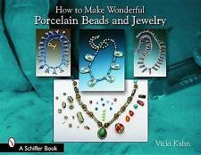 How to Make Wonderful Porcelain Beads and Jewelry (Schiffer Book) by Vicki Kahn