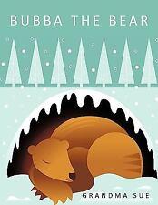 BUBBA THE BEAR (Brand New Paperback) Grandma Sue