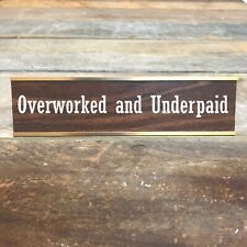 OVERWORKED UNDERPAID Desk Sign | Name Plate Friend Office Funny Boss Gag Gift