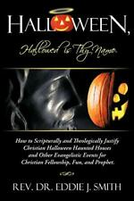 Halloween, Hallowed Is Thy Name: How to Scriptu, Smith, J.,,