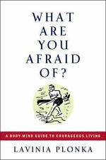 What Are You Afraid Of? A Body/Mind Guide to Courageous Living by Plonka, Lavin