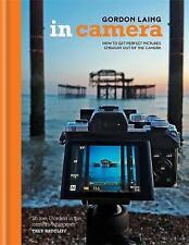 In Camera: Perfect Pictures Straight Out of the Camera by Laing, Gordon | Hardco