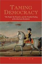 Taming Democracy : The People, the Founders, and the Troubled Ending of the...
