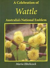 A Celebration of WATTLE: Australia's National Emblem by Maria Hitchcock