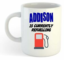 Addison Is Currently Refuelling Mug - Funny, Gift, Name, Personalised