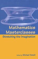Mathematics Masterclasses: Stretching the Imagination By Michael Sewell
