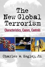The New Global Terrorism: Characteristics, Causes, Controls, Charles W. Kegley,
