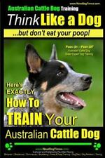 Paws on Paws Off Australian Cattle Dog Breed Expert Gog Training : Think Like.