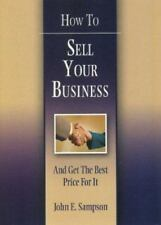 How to Sell Your Business: And Get the Best Price for It