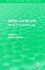 Suffer and Be Still (Routledge Revivals) : Women in the Victorian Age (2014,...