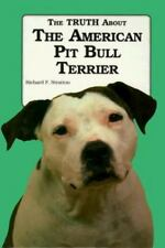 Ts: The Truth about the American Pit Bull Terrier by Richard F. Stratton (1991,