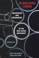 Rebuilding Labor: Organizing and Organizers in the New Union Movement