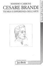 CESARE BRANDI - Teoria e esperienza dell'arte - Massimo Carboni - Jaca Book Ed.