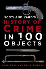 Scotland Yard's History of Crime in 100 Objects - New Book Skinner, Keith, Moss,