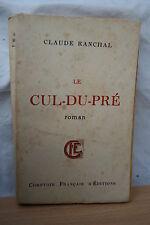 LE CUL DU PRE par CLAUDE RANCHAL  éd . COMPTOIR FRANCAIS D'EDITIONS 1949