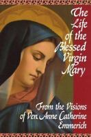 Life of the Blessed Virgin Mary, Paperback by Emmerich, Anne Catherine, Like ...