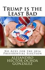 Trump Is the Least Bad : No Aces for the 2016 Presidential Election by...