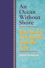 An Ocean Without Shore : Ibn Arabi, the Book, and the Law by Michel...