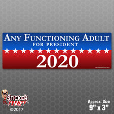 1 Any Functioning Adult FOR PRESIDENT 2020 Sticker Funny Bumper Vinyl Decal 678