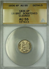 1836 Great Britain Silver Fourpence 4P Coin ANACS AU-55 Details Clnd Scratched