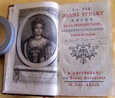 LA VIE DE D'ANNE STUART,REINE DE LA GRANDE'BRETAGNE, DE FRANCE ET D'IRLANDE 1734