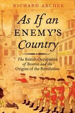 As If an Enemy's Country: The British Occupation of Boston and the Origins of Re