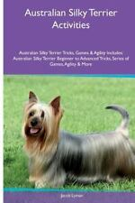 Australian Silky Terrier Activities Australian Silky Terrier Tricks, Games.
