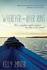 Wherever the River Runs : How a Forgotten People Renewed My Hope in the...