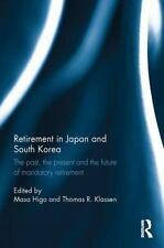 Retirement in Japan and South Korea : The Past, the Present and the Future of...